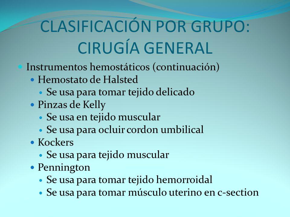 CLASIFICACIÓN POR GRUPO: CIRUGÍA GENERAL Instrumentos hemostáticos (continuación) Hemostato de Halsted Se usa para tomar tejido delicado Pinzas de Kel