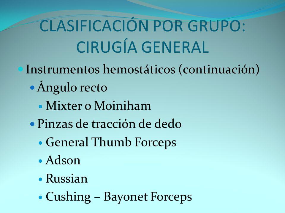 CLASIFICACIÓN POR GRUPO: CIRUGÍA GENERAL Instrumentos hemostáticos (continuación) Ángulo recto Mixter o Moiniham Pinzas de tracción de dedo General Th