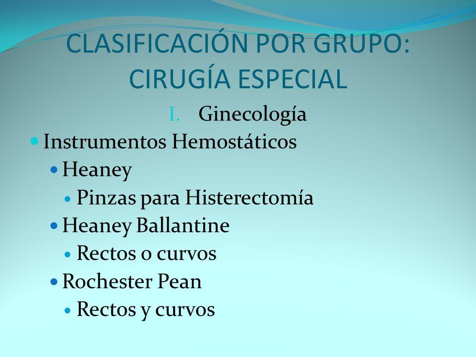 CLASIFICACIÓN POR GRUPO: CIRUGÍA ESPECIAL I. Ginecología Instrumentos Hemostáticos Heaney Pinzas para Histerectomía Heaney Ballantine Rectos o curvos