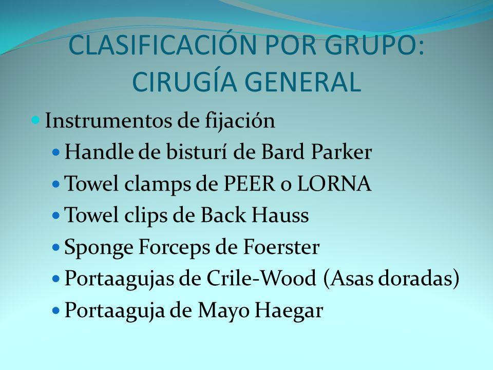 CLASIFICACIÓN POR GRUPO: CIRUGÍA GENERAL Instrumentos de fijación Handle de bisturí de Bard Parker Towel clamps de PEER o LORNA Towel clips de Back Ha
