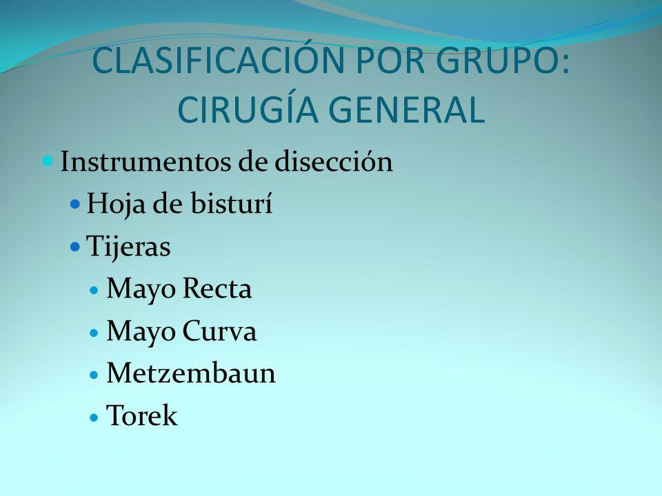 CLASIFICACIÓN POR GRUPO: CIRUGÍA GENERAL Instrumentos de disección Hoja de bisturí Tijeras Mayo Recta Mayo Curva Metzembaun Torek