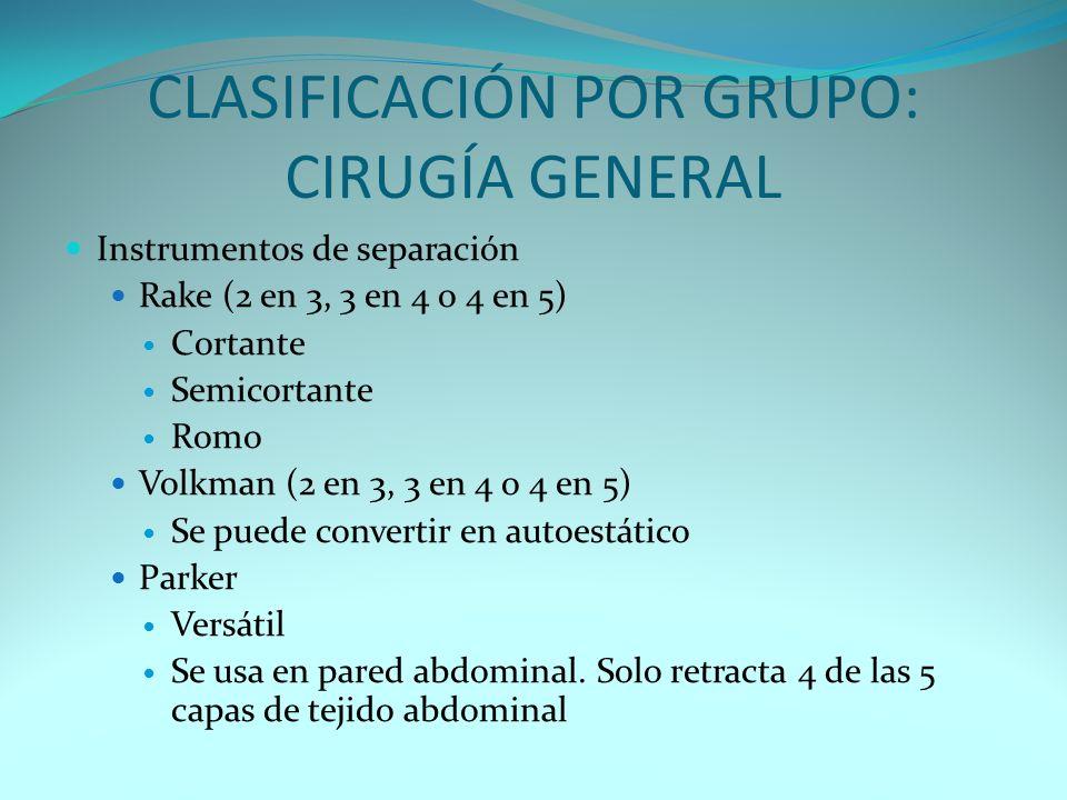 CLASIFICACIÓN POR GRUPO: CIRUGÍA GENERAL Instrumentos de separación Rake (2 en 3, 3 en 4 o 4 en 5) Cortante Semicortante Romo Volkman (2 en 3, 3 en 4