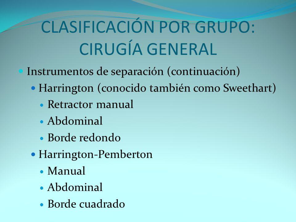 CLASIFICACIÓN POR GRUPO: CIRUGÍA GENERAL Instrumentos de separación (continuación) Harrington (conocido también como Sweethart) Retractor manual Abdom
