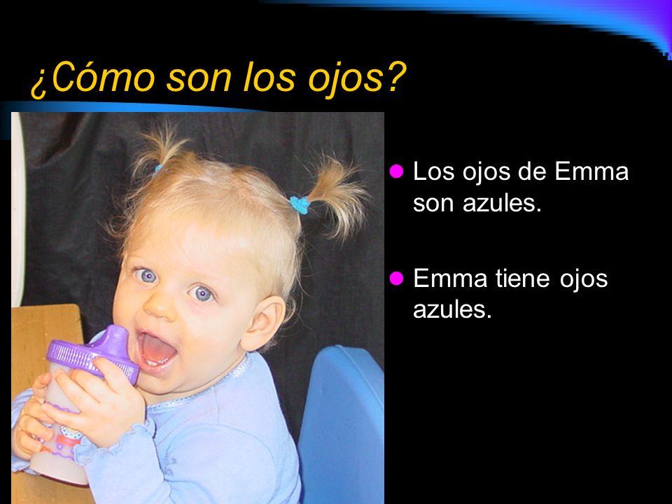 ¿C ómo son los ojos? Los ojos de Emma son azules. Emma tiene ojos azules.
