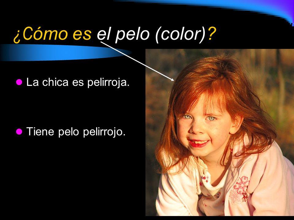 ¿C ómo es el pelo (color)? La chica es pelirroja. Tiene pelo pelirrojo.