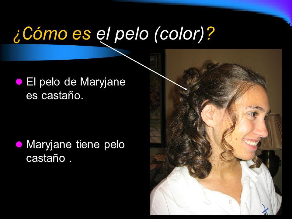 ¿C ómo es el pelo (color)? El pelo de Maryjane es castaño. Maryjane tiene pelo castaño.