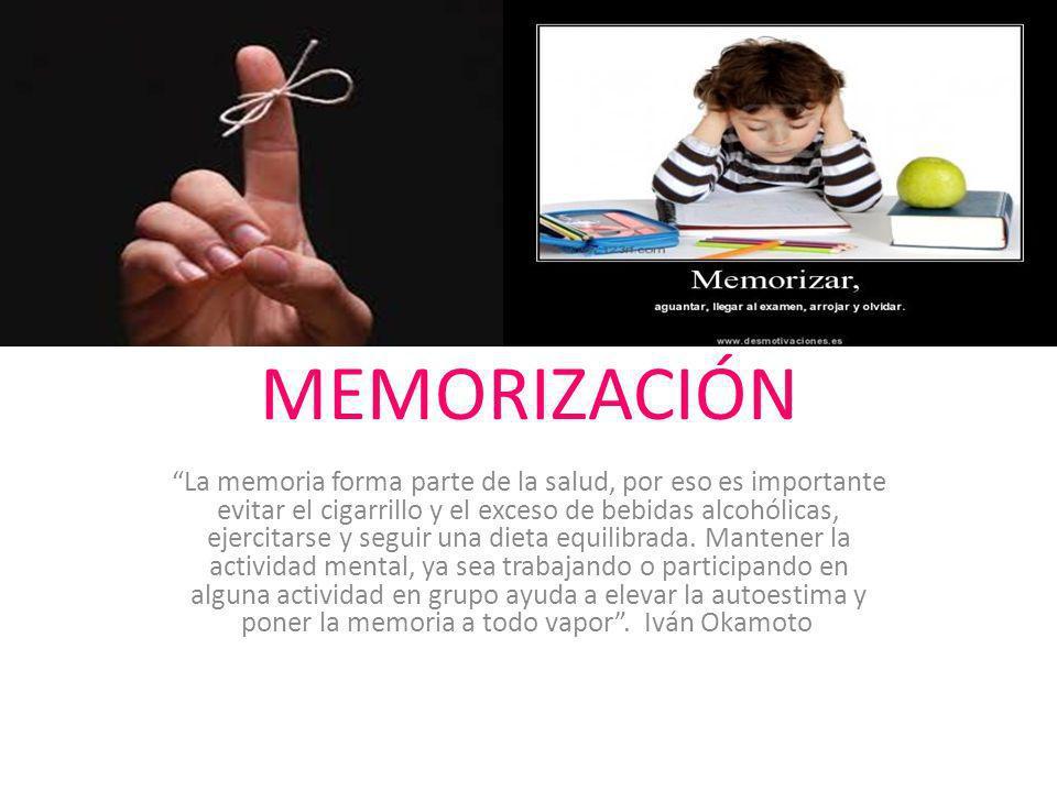 MEMORIZACIÓN La memoria forma parte de la salud, por eso es importante evitar el cigarrillo y el exceso de bebidas alcohólicas, ejercitarse y seguir u