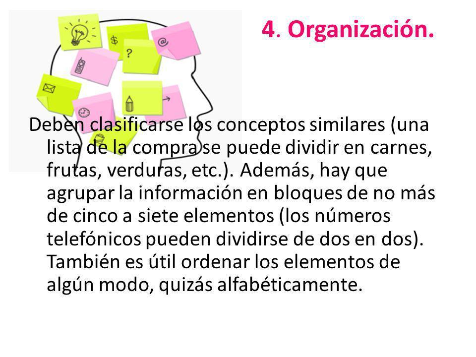 4. Organización. Deben clasificarse los conceptos similares (una lista de la compra se puede dividir en carnes, frutas, verduras, etc.). Además, hay q