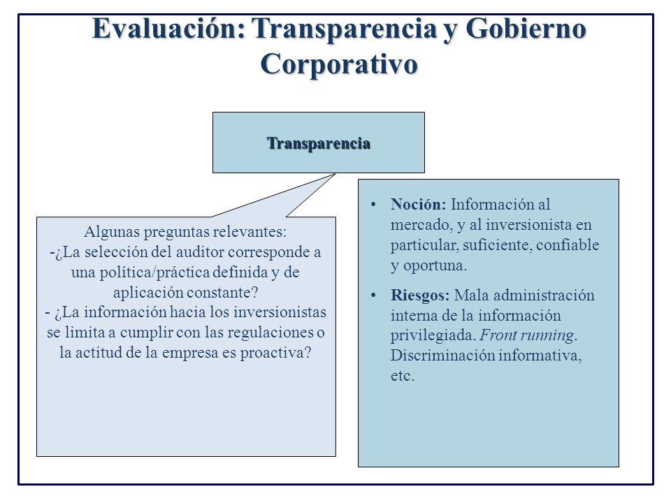 Evaluación: Transparencia y Gobierno Corporativo Transparencia Noción: Información al mercado, y al inversionista en particular, suficiente, confiable