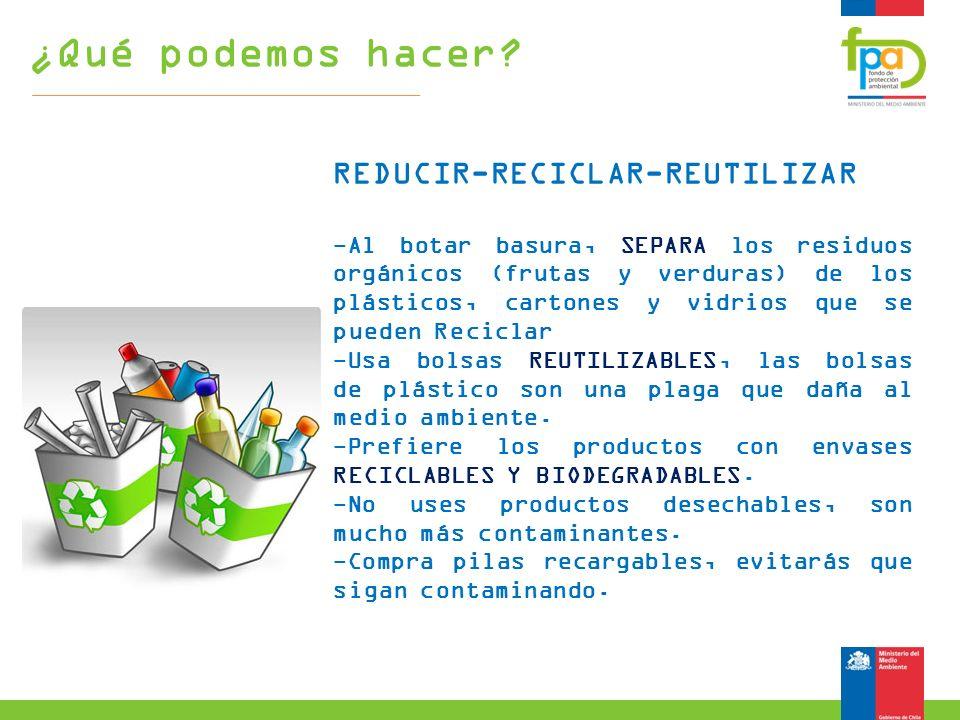 REDUCIR-RECICLAR-REUTILIZAR -Al botar basura, SEPARA los residuos orgánicos (frutas y verduras) de los plásticos, cartones y vidrios que se pueden Rec