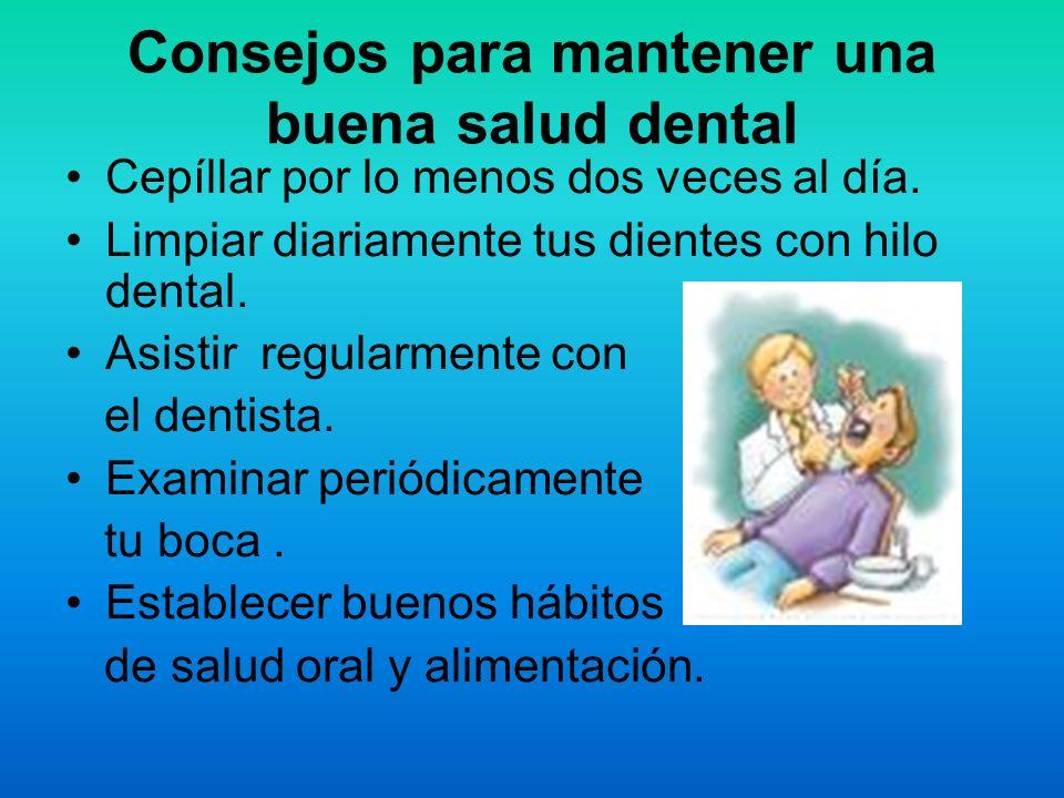 Consejos para mantener una buena salud dental Cepíllar por lo menos dos veces al día.