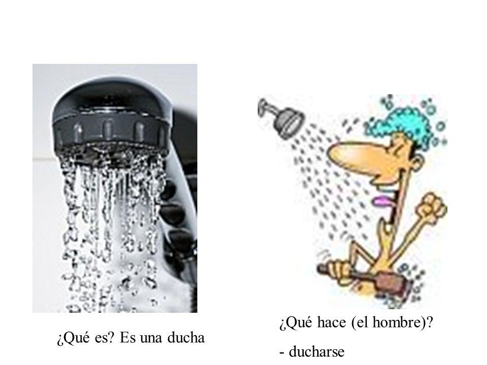¿Qué es? Es una ducha ¿Qué hace (el hombre)? - ducharse