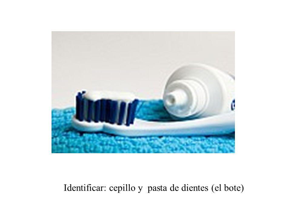Identificar: cepillo y pasta de dientes (el bote)