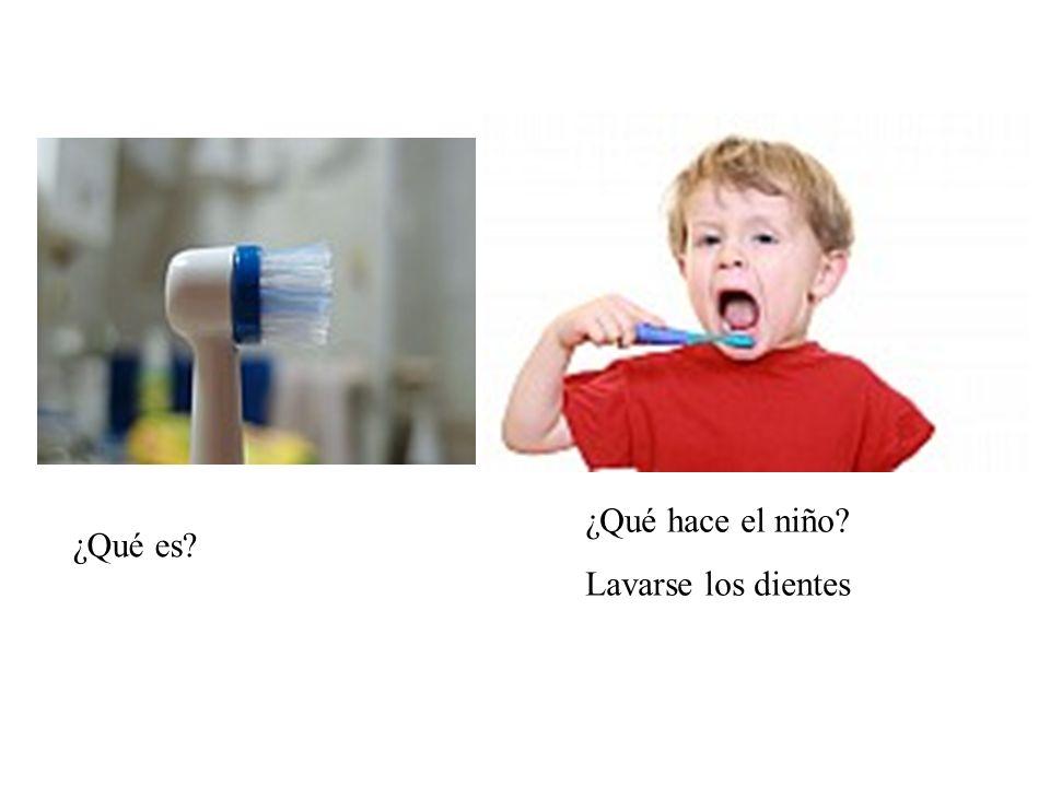 ¿Qué es? ¿Qué hace el niño? Lavarse los dientes