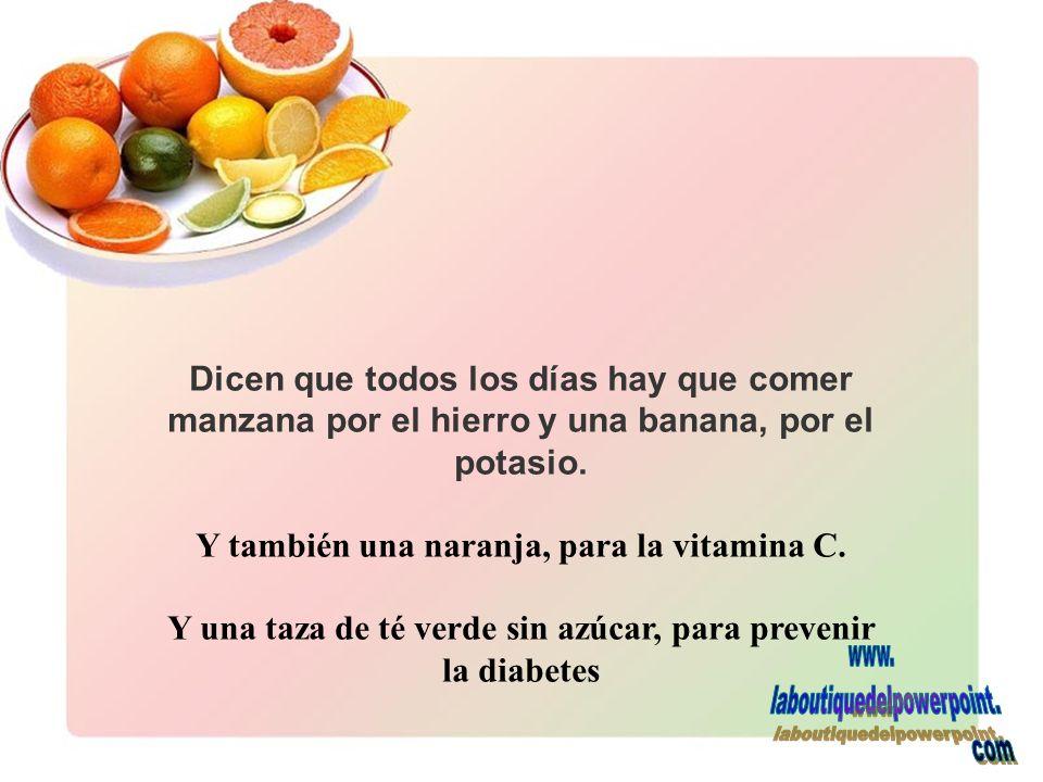Dicen que todos los días hay que comer manzana por el hierro y una banana, por el potasio.