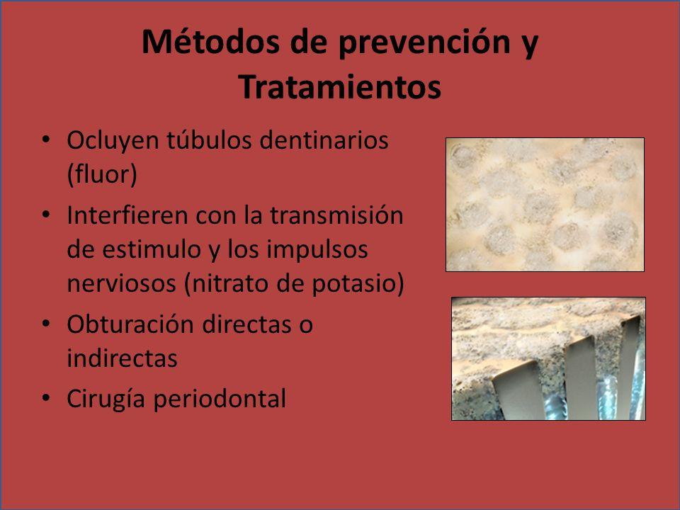 Métodos de prevención y Tratamientos Ocluyen túbulos dentinarios (fluor) Interfieren con la transmisión de estimulo y los impulsos nerviosos (nitrato
