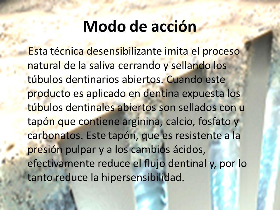 Modo de acción Esta técnica desensibilizante imita el proceso natural de la saliva cerrando y sellando los túbulos dentinarios abiertos. Cuando este p