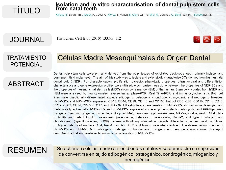 TÍTULO ABSTRACT RESUMEN Se obtienen células madre de los dientes natales y se demuestra su capacidad de convertirse en tejido adipogénico, osteogénico