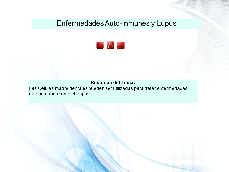 Enfermedades Auto-Inmunes y Lupus Resumen del Tema: Las Células madre dentales pueden ser utilizadas para tratar enfermedades auto-inmunes como el Lup