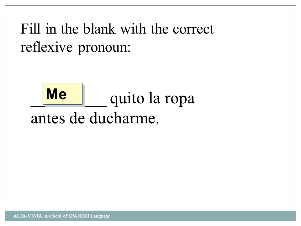 Fill in the blank with the correct reflexive pronoun: _________ quito la ropa antes de ducharme.