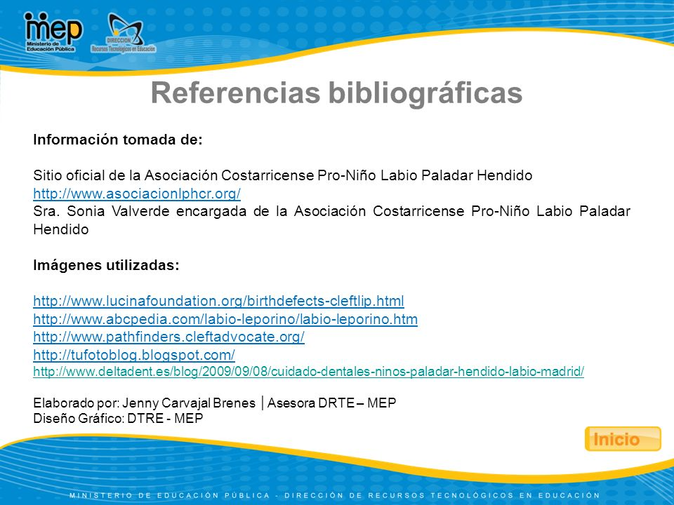 Referencias bibliográficas Información tomada de: Sitio oficial de la Asociación Costarricense Pro-Niño Labio Paladar Hendido http://www.asociacionlph