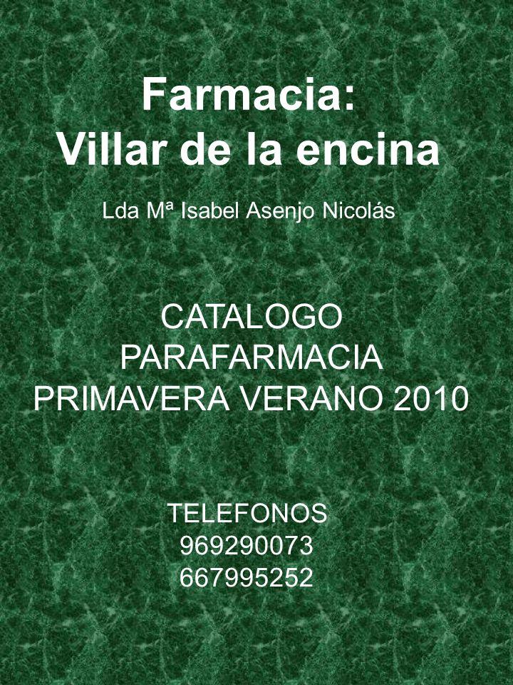 Farmacia: Villar de la encina Lda Mª Isabel Asenjo Nicolás CATALOGO PARAFARMACIA PRIMAVERA VERANO 2010 TELEFONOS 969290073 667995252
