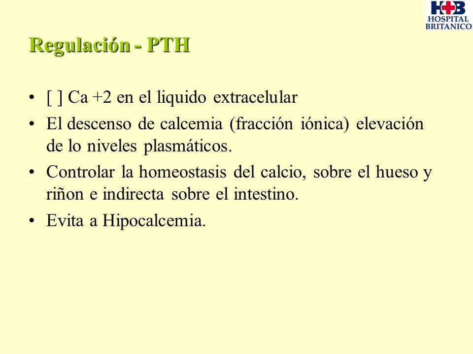 Regulación - PTH [ ] Ca +2 en el liquido extracelular El descenso de calcemia (fracción iónica) elevación de lo niveles plasmáticos. Controlar la home