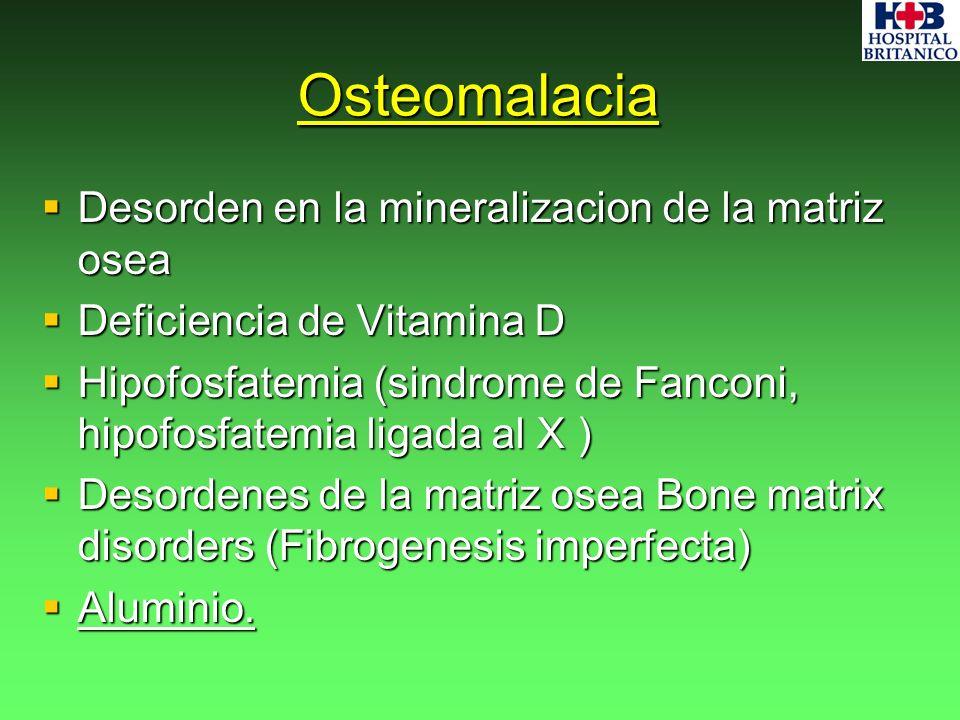 Osteomalacia Desorden en la mineralizacion de la matriz osea Desorden en la mineralizacion de la matriz osea Deficiencia de Vitamina D Deficiencia de