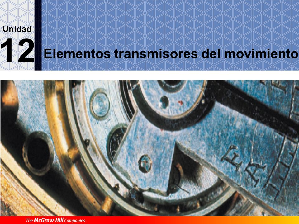 Elementos transmisores del movimiento 12 Unidad