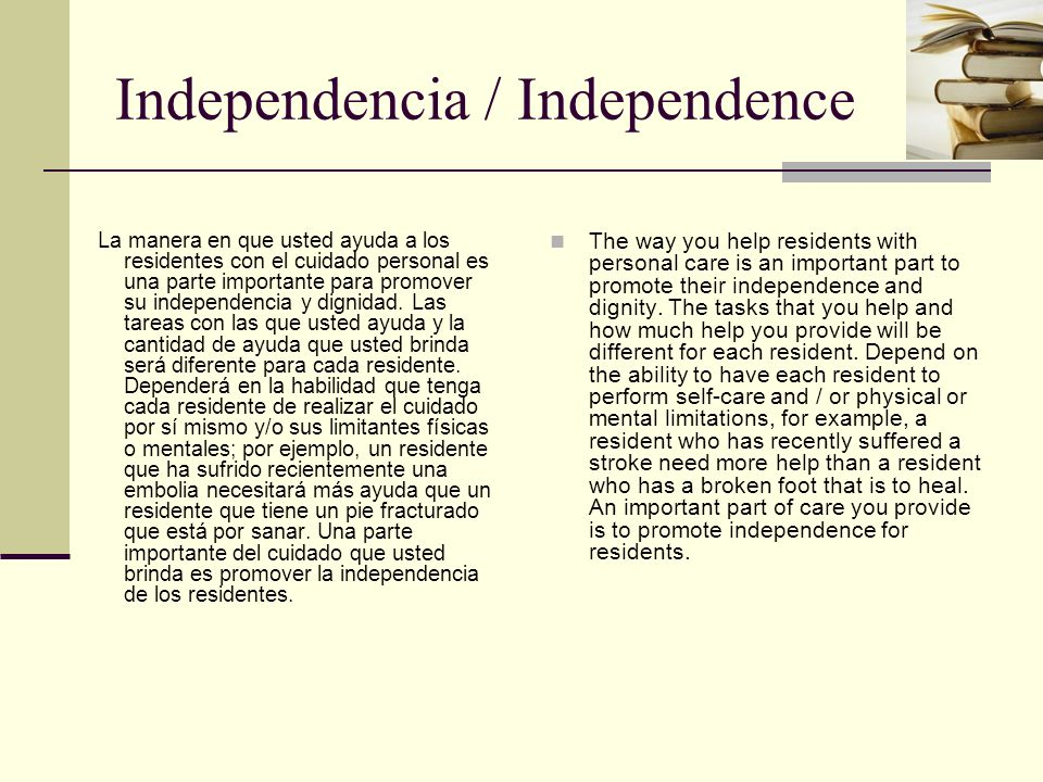 Independencia / Independence La manera en que usted ayuda a los residentes con el cuidado personal es una parte importante para promover su independencia y dignidad.