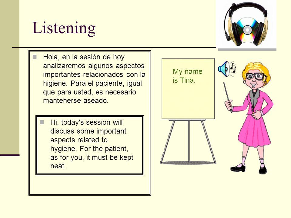 Listening Hola, en la sesión de hoy analizaremos algunos aspectos importantes relacionados con la higiene.