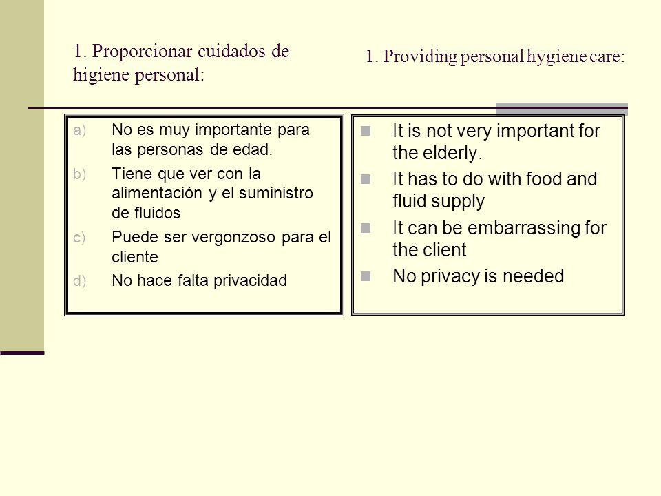 1.Proporcionar cuidados de higiene personal: a) No es muy importante para las personas de edad.