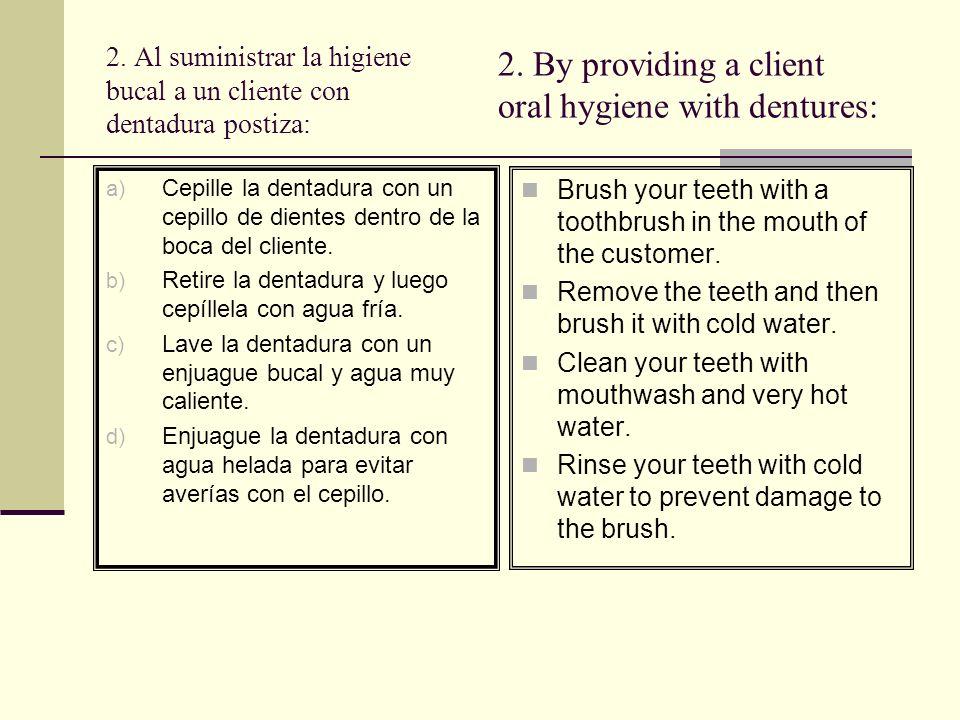 R: 2 b- Razón: La dentadura postiza se retira de la boca y se cepilla para desprender las partículas de comida.
