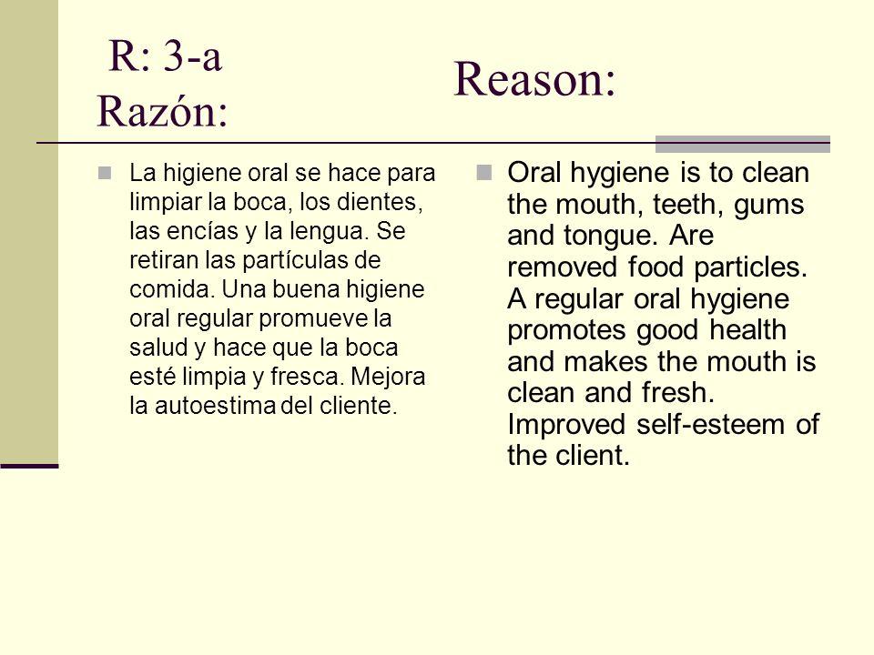 R: 3-a Razón: La higiene oral se hace para limpiar la boca, los dientes, las encías y la lengua. Se retiran las partículas de comida. Una buena higien