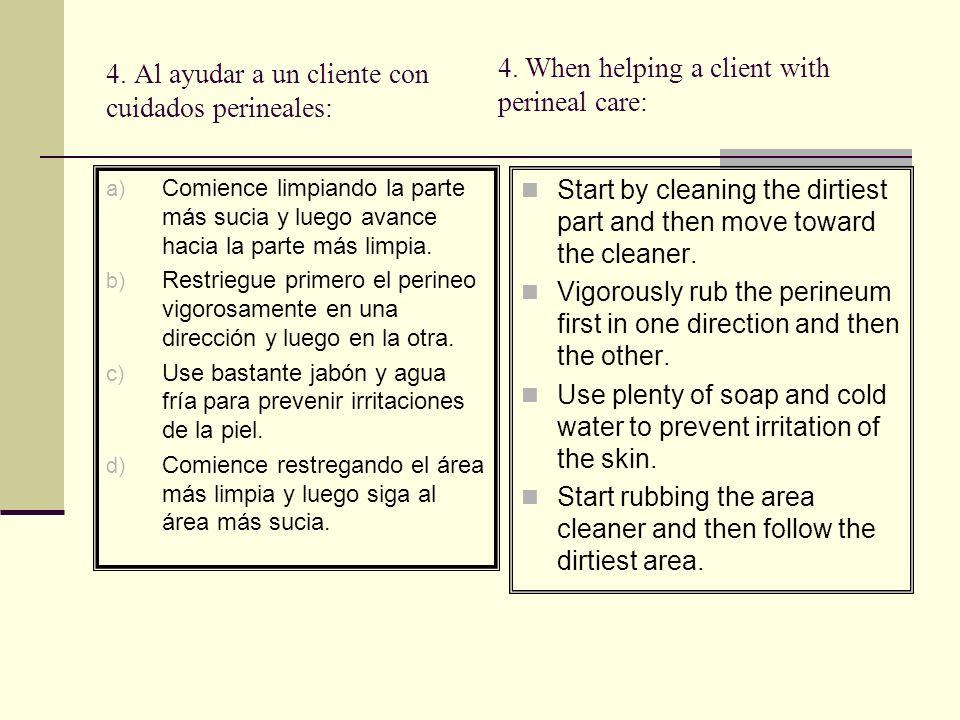 R: d Razón: Empiece limpiando el área más limpia (cerca de la uretra), y luego avance hacia la parte más sucia (el recto), para evitar posibles infecciones urinarias o vaginales con las bacterias del área rectal.