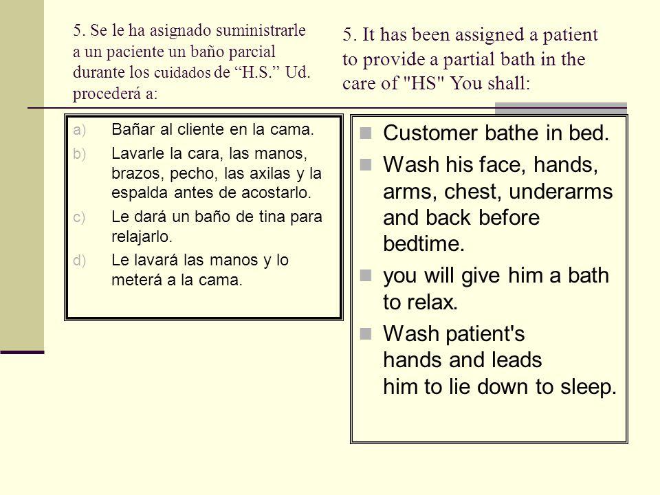 5.Se le ha asignado suministrarle a un paciente un baño parcial durante los cuidados de H.S.