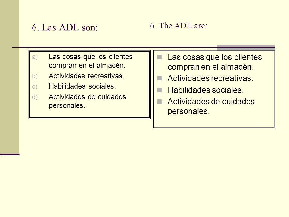 6.Las ADL son: a) Las cosas que los clientes compran en el almacén.
