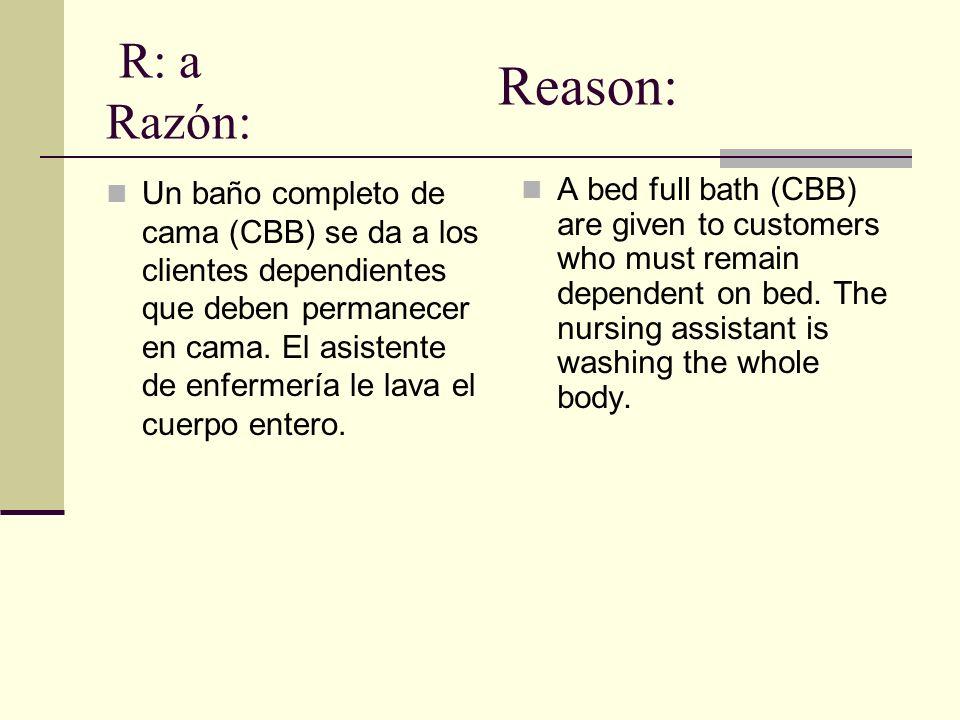 R: a Razón: Un baño completo de cama (CBB) se da a los clientes dependientes que deben permanecer en cama.