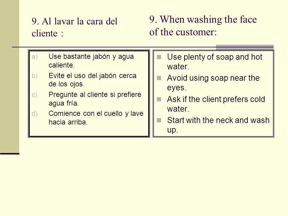 9.Al lavar la cara del cliente : a) Use bastante jabón y agua caliente.