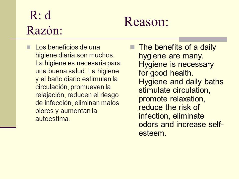 R: d Razón: Los beneficios de una higiene diaria son muchos. La higiene es necesaria para una buena salud. La higiene y el baño diario estimulan la ci