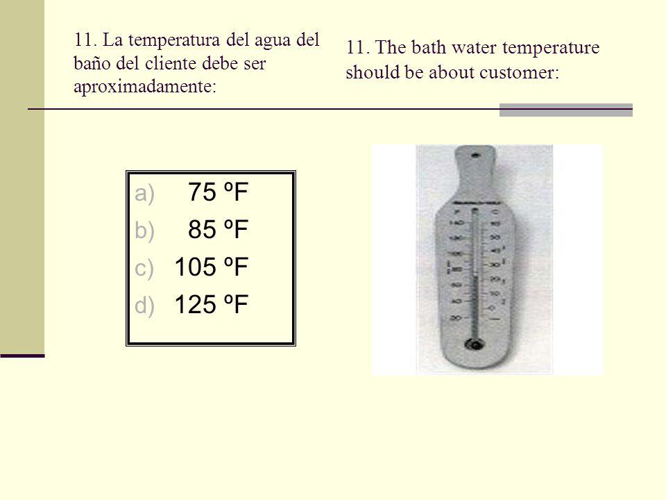 R: c Razón: La temperatura del baño debe ser aproximadamente 105 ºF, temperaturas inferiores son demasiado frías y muy superiores pueden causar quemaduras.