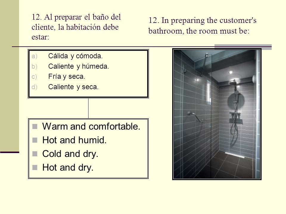 12.Al preparar el baño del cliente, la habitación debe estar: a) Cálida y cómoda.