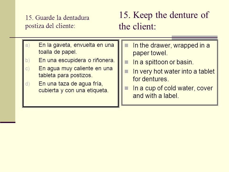 15.Guarde la dentadura postiza del cliente: a) En la gaveta, envuelta en una toalla de papel.