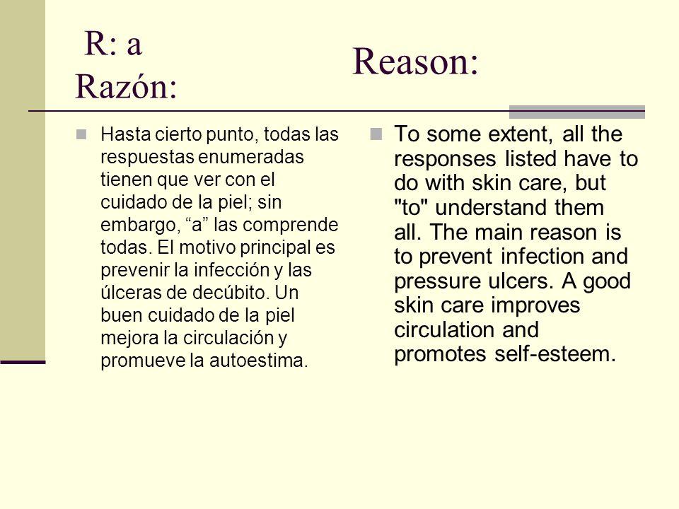 R: a Razón: Hasta cierto punto, todas las respuestas enumeradas tienen que ver con el cuidado de la piel; sin embargo, a las comprende todas. El motiv