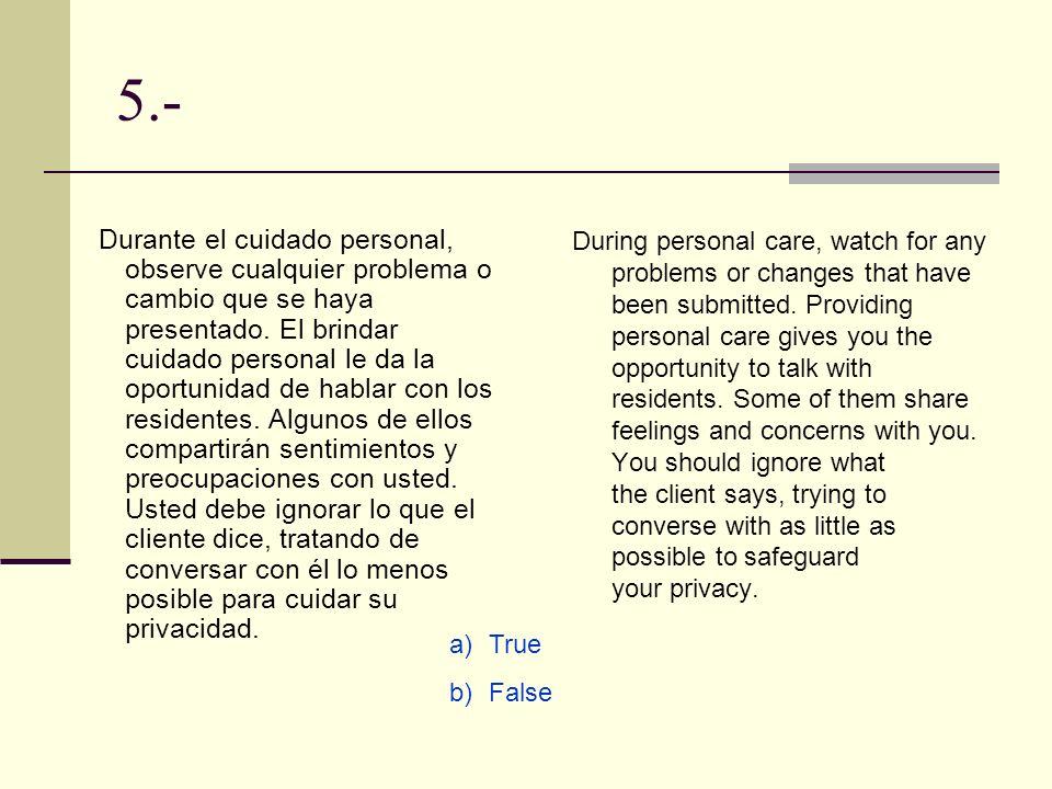 5.- Durante el cuidado personal, observe cualquier problema o cambio que se haya presentado. El brindar cuidado personal le da la oportunidad de habla