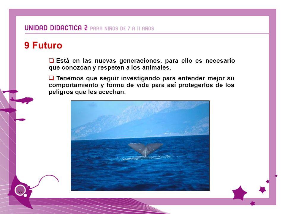 63 9 Futuro Está en las nuevas generaciones, para ello es necesario que conozcan y respeten a los animales. Tenemos que seguir investigando para enten