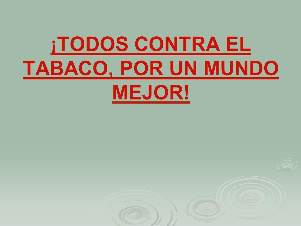 ¡TODOS CONTRA EL TABACO, POR UN MUNDO MEJOR!