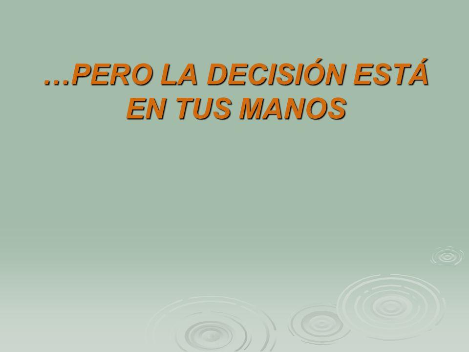…PERO LA DECISIÓN ESTÁ EN TUS MANOS