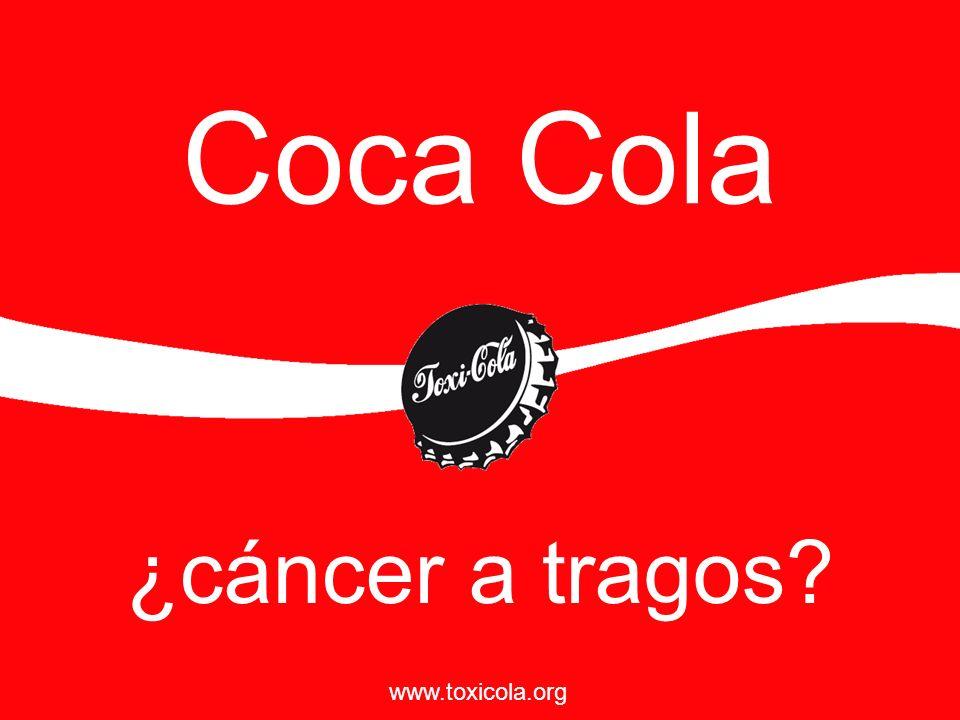 Coca Cola ¿cáncer a tragos? www.toxicola.org