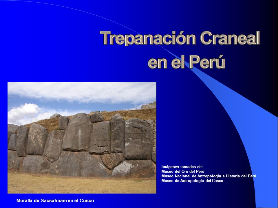 Imágenes tomadas de: Museo del Oro del Perú Museo Nacional de Antropología e Historia del Perú Museo de Antropología del Cusco Muralla de Sacsahuam en
